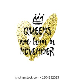 0cc02db3c Cute phrase Queens are born in November with hand drawn crown and Gold  Glitter Heart.