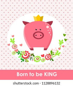 Cute pig. Baby shower card. King