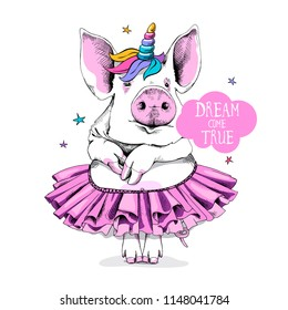 Cute Pig in a ballerina tutu and in a unicorn mask: wig and horn. Dream come true - lettering quote. Humor card, t-shirt composition, hand drawn style print. Vector illustration.