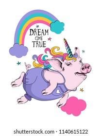 Cute Pig in a denim and in a unicorn mask on a sky and rainbow background. Dream come true - lettering quote. Humor card, t-shirt composition, hand drawn style print. Vector illustration.
