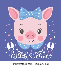 Cute piggy girl face with footprint. Wild and Free slogan. Vector illustration for children print design, kids t-shirt, baby wear