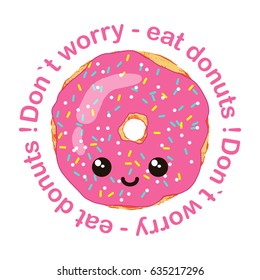 Cute pink donut. Caption: Do not be upset - eat donuts! Excellent illustration for printing on clothes, dishes, posters and other surfaces.