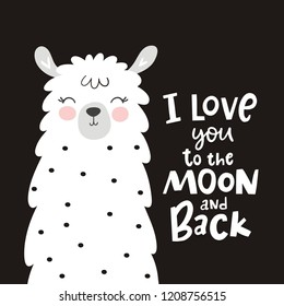 Cute print with handwriting lettering with llama and alpaca. Hand drawn quote - I love you to the moon and back
