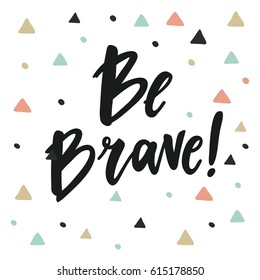 Cute print with lettering. Be Brave