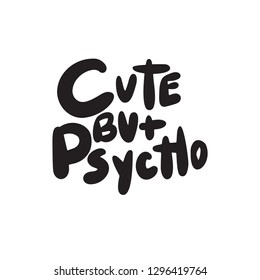 Cute but psycho. Funny hand lettering. Made in vector