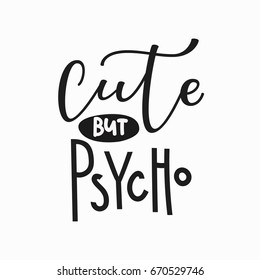 Cute but psycho girl t-shirt quote lettering. Calligraphy inspiration graphic design typography element. Hand written postcard. Cute simple vector sign.