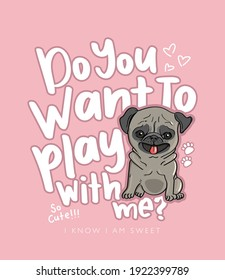Cute pug dog and do you want to play with me text design for fashion graphics, t shirt prints, posters, stickers etc