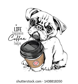 Cute Pug puppy with a plastic cup of coffee. Life happens coffee helps - lettering quote. Humor card, t-shirt composition, hand drawn style print. Vector illustration.