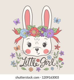 e3cc012e07994 Cute rabbit with floral wreath, ribbon. Little Girl slogan. Funny bunny  face.