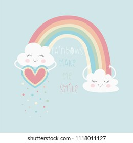 Cute rainbow and fashion slogan. Vector hand drawn illustration.Happy clouds.