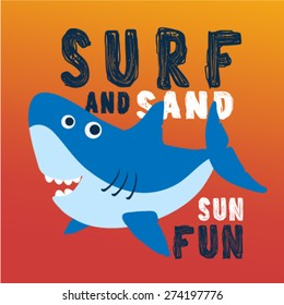 Cute shark with typography design for poster and print design. Surf Sand sun and fun. T-Shirt design for children.