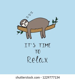 Cute sleeping sloth. It's time to relax inspiration slogan. Funny typography poster for kids design. Hand drawn vector illustration.