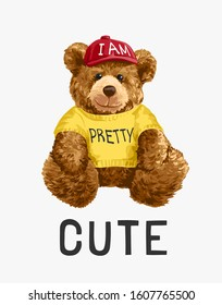 cute slogan with bear toy in yellow t shirt and red cap illustration