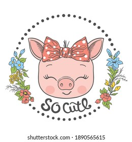 So Cute slogan text with fun piggy girl face, flowers for t-shirt graphics, fashion prints, posters and other uses