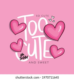 Too cute slogan text and pink hearts design for fashion graphics, t shirt prints, cards, posters etc
