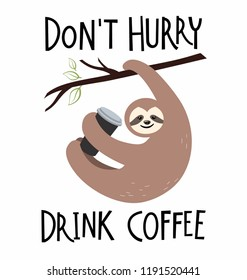 Cute sloth hanging on a branch with coffee. Vector illustration in cartoon style with lettering