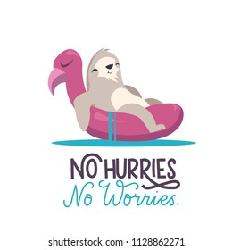"""Cute sloth illustration sitting in Flamingo Swimming Ring. Cartoon vector cute sloth with lettering inscription """"no hurries.no worries"""". Summer poster on white background."""
