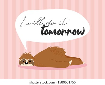 Cute sloths bear hand drawn illustration in cartoons style with speech bubble and text i will do it tonorrow on pink stripes background.  Best for postcard, posters or print design