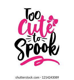 Too cute to Spook -Halloween overlays, lettering labels design. Retro badge. Hand drawn isolated emblem with quote. Halloween party sign/logo. scrap booking, posters, greeting cards, banners, textiles
