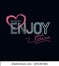 """Cute sport vector print for female t-shirt. Creative poster slogan lettering. """"This moment enjoy your dream. Design for screen-printing press, three colour print, for serigraphy, typography."""