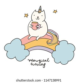 Cute sweet little Cat Unicorn sitting on rainbow with tea cup vector art. Naive sketch childish nursery hand drawn illustration. Graphic design tee print. Lettering phrase Meowgical Evening