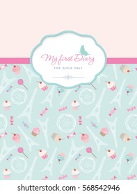 Cute template for notebook cover for girls. My first Diary. Included seamless pattern with Eiffel tower, cupcakes and sweets on pastel blue. Vector illustration.