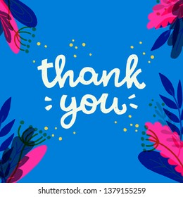 Cute and tender Thank You lettering phrase on blue background with floral frame. Hand drawn message for expression of gratitude. Handwritten text for ecard, poster, apparel. Flat vector illustration