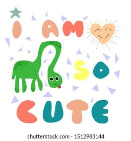 I am so cute - text. Cute dinosaur vector illustration.