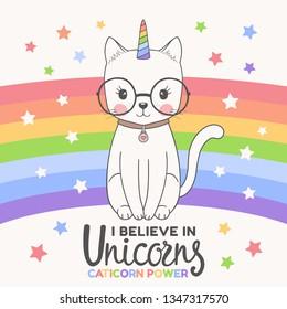 Cute unicorn cat with rainbow, glasses. I Believe in Unicorns slogan. Caticorn Power. Cartoon vector illustration