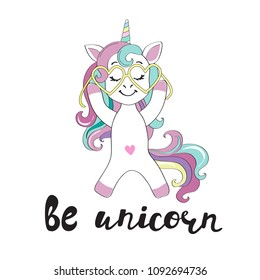 A cute unicorn with glasses and an inscription be unicorn