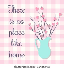Cute vase with hearts flowers and text There is no place like home on pink background