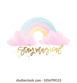 Cute vector illustration with rainbow and pink clouds with stars. Lettering with phrase stay magical in gold design