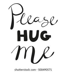 Cute Vector Inscription Please Hug Me One Color