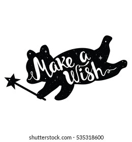 Cute vector typography poster with bear and lettering quote - Make a Wish. Inspirational childish illustration, trendy magic print design with animal silhouette and handwritten words