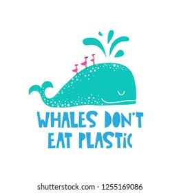 Cute whale illustration in cartoon style with quote Whales dont eat plastic. For t-shirt, bags print, card, poster design. Vector illustration