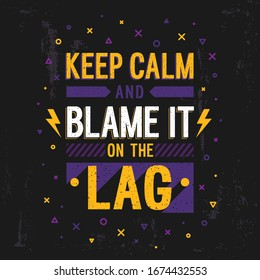 "Cyber Sport Motivation poster ""Keep calm and blame it on the lag"". Gamer quote. Vector Illustration."