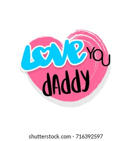Dad father daddy love you vector illustration in brush pink heart. Handwritten family lettering comic text isolated on white background. Retro emblem font. Funny cute fashion icon