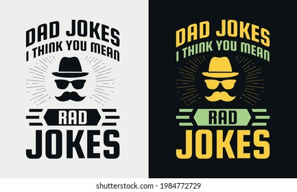 dad jokes i think you mean rad jokes lettering, fathers day isolated hand drawn typography design for greeting print label poster vector illustration