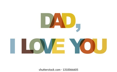 Dad I love you. Concept of simple text for typography poster, sticker design, apparel print, greeting card or postcard. Graphic slogan isolated on white background. Vector illustration.