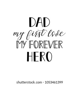 dad my first love my forever hero. lettering. Hand drawn vector illustration. element for flyers, banner, postcards and posters. Modern calligraphy