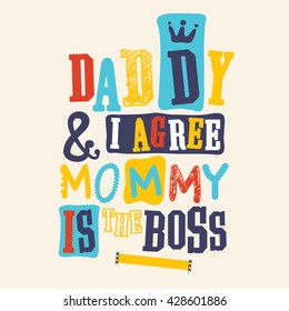 Daddy and I agree mommy is the boss. slogan graphic design. children's wear