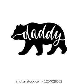 Daddy bear. Inspirational quote with bear silhouette. Hand writing calligraphy phrase. Vector illustration isolated for print and poster. Typography design.