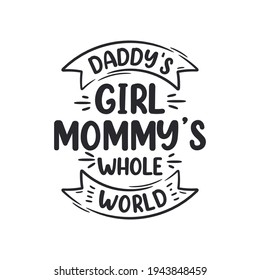 Daddy's girl Mommy's whole world. Mothers day lettering design.