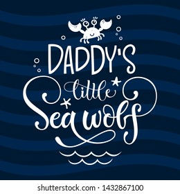 Daddy's little Sea wolf quote. Simple white color baby shower hand drawn grotesque script style lettering vector logo phrase. Doodle crab, starfish, sea waves, bubbles, jellyfish design.