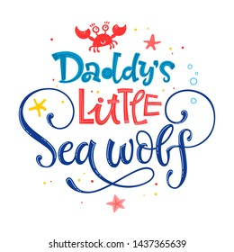 Daddy's little Sea wolf quote. Simple white color baby shower hand drawn lettering vector logo phrase. Grotesque, script style. Doodle crab, starfish, sea waves, bubbles, jellyfish design.