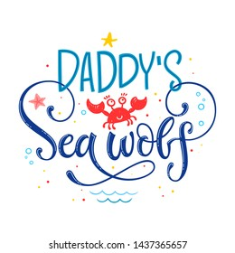 Daddy's Sea wolf quote. Simple white color baby shower hand drawn lettering vector logo phrase. Grotesque, script style. Doodle crab, starfish, sea waves, bubbles, jellyfish design.