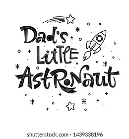 Dad's Little Astronaut quote. Simple black color baby shower hand drawn lettering logo phrase. Vector grotesque script style text. Doodle space theme decore