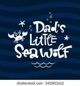 Dad's little Sea Wolf quote. Simple white color baby shower hand drawn grotesque script style lettering vector logo phrase. Doodle crab, starfish, sea waves, bubbles design. Dark blue waves background