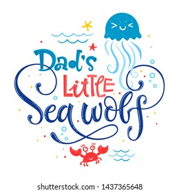 Dad's little Sea wolf quote. Simple white color baby shower hand drawn lettering vector logo phrase. Grotesque, script style. Doodle crab, starfish, sea waves, bubbles, jellyfish design.