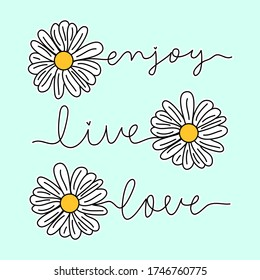 DAISY FLOWER WITH TEXT, FLOWER VECTOR WITH THE TEXT ENJOY, LIVE, LOVE, SLOGAN PRINT VECTOR